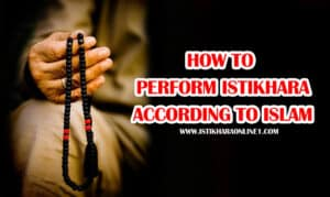 How to Perform istikhara in Islamic way as per Sunnah?
