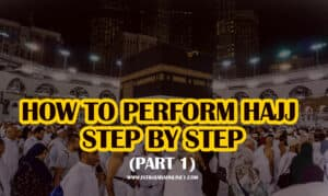 How to Perform Hajj Step by Step (1 of 3)